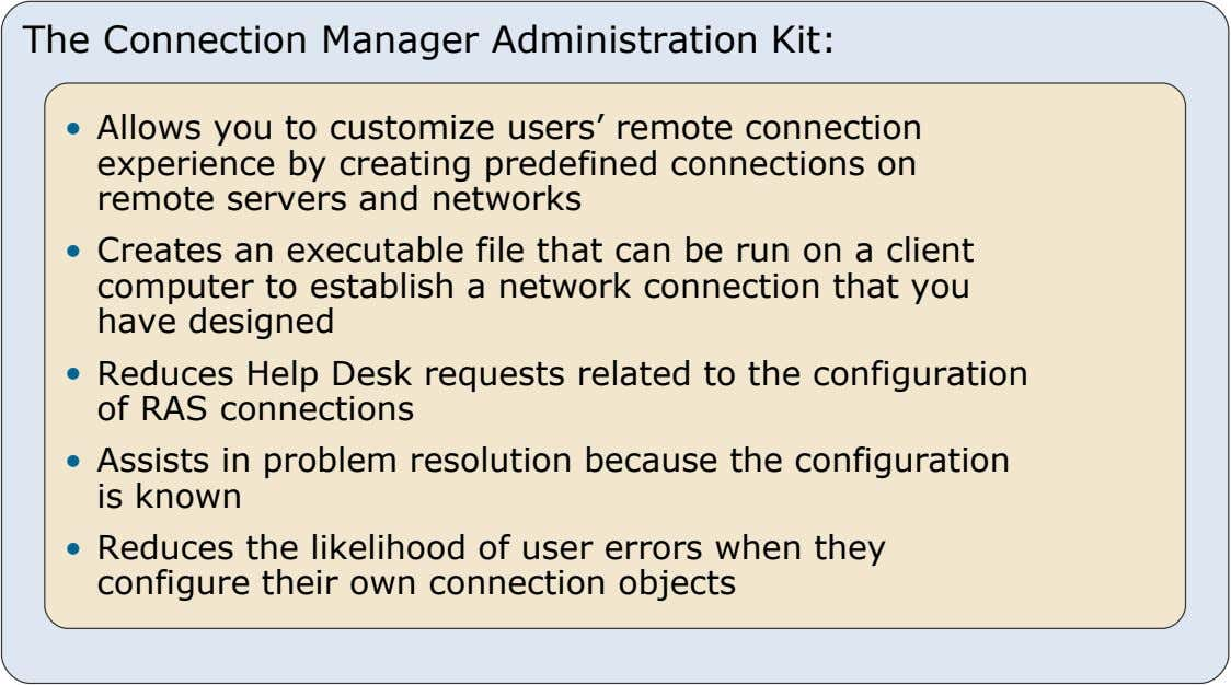 The Connection Manager Administration Kit: • Allows you to customize users' remote connection experience by creating