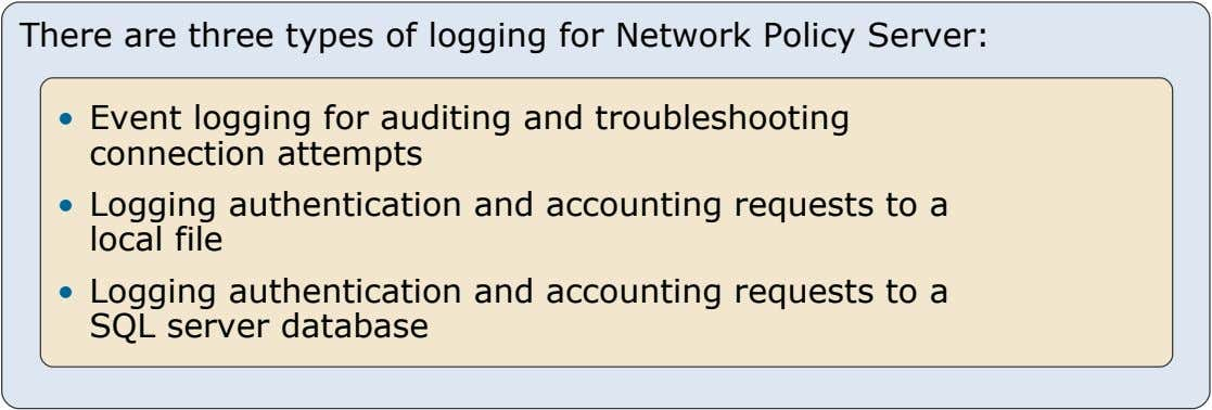 There are three types of logging for Network Policy Server: • Event logging for auditing and
