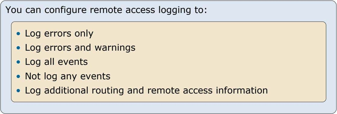 You can configure remote access logging to: • Log errors only • Log errors and warnings