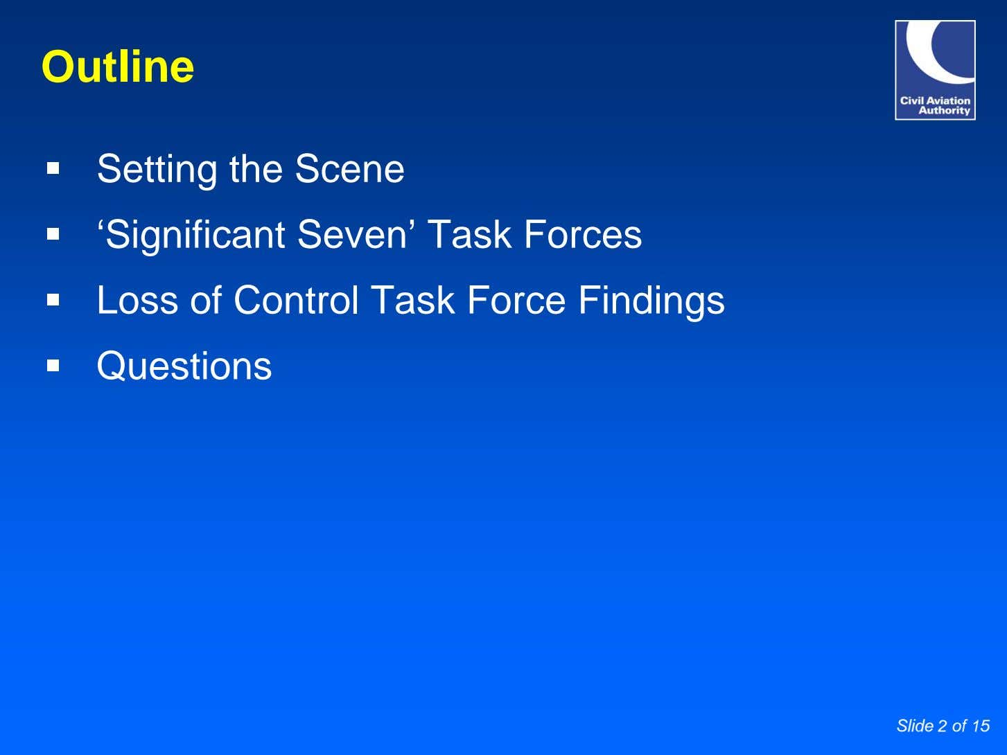Outline Setting the Scene 'Significant Seven' Task Forces Loss of Control Task Force Findings Questions