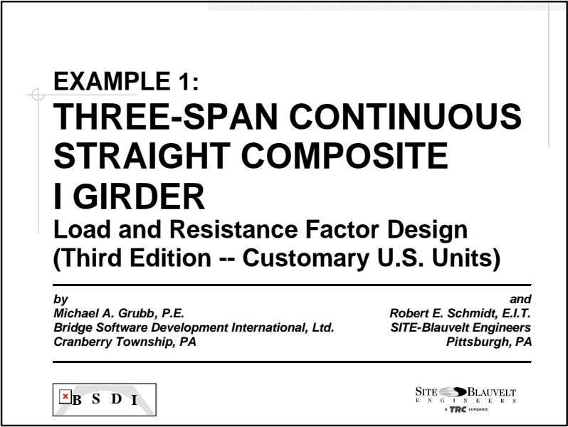 EXAMPLE 1: THREE-SPAN CONTINUOUS STRAIGHT COMPOSITE I GIRDER Load and Resistance Factor Design (Third Edition