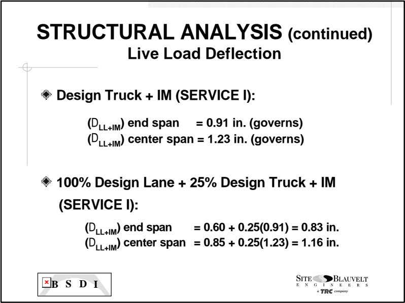 STRUCTURAL ANALYSIS (continued) Live Load Deflection Design Truck + IM (SERVICE I): (D span =