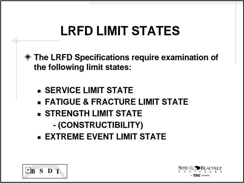 LRFD LIMIT STATES The LRFD Specifications require examination of the following limit states: SERVICE LIMIT