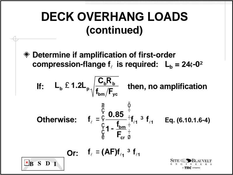 DECK OVERHANG LOADS (continued) Determine if amplification of first-order compression-flange f l is required: L