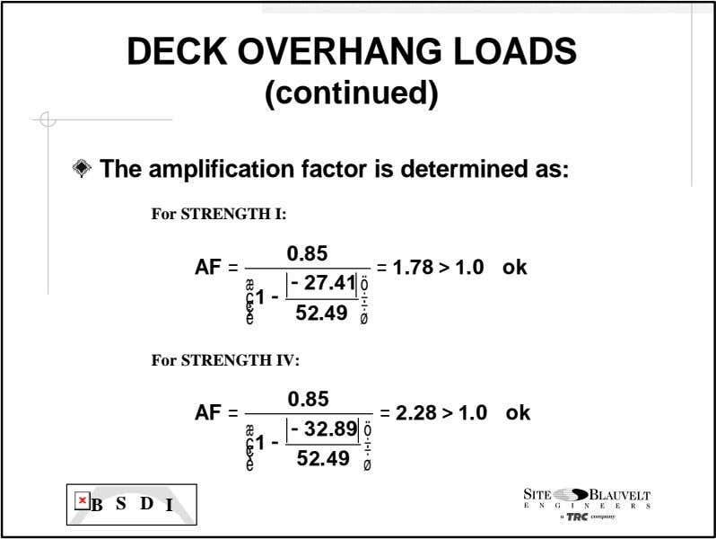 DECK OVERHANG LOADS (continued) The amplification factor is determined as: For STRENGTH I: 0.85 AF