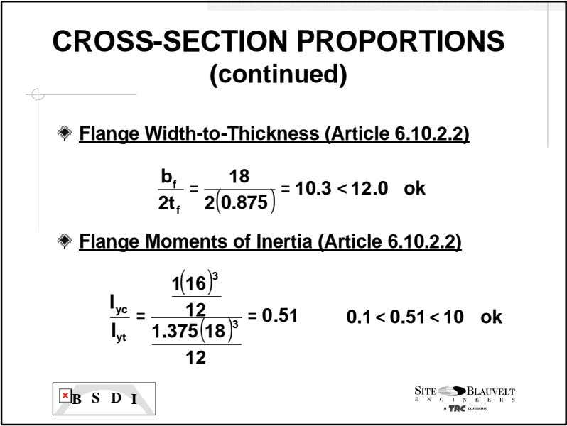 CROSS-SECTION PROPORTIONS (continued) Flange Width-to- Thickness (Article 6.10.2.2) b 18 f = ) = 10.