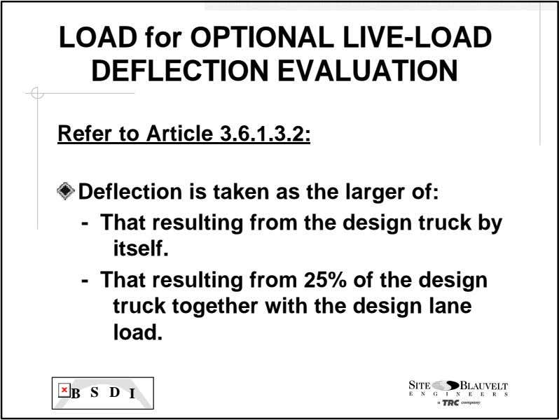 LOAD for OPTIONAL LIVE-LOAD DEFLECTION EVALUATION Refer to Article 3.6.1.3.2: Deflection is taken as the