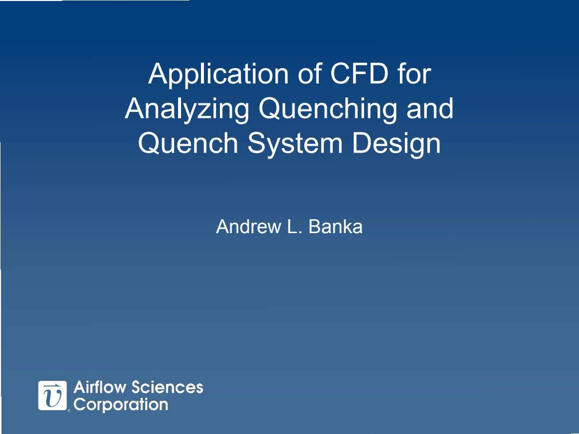 Application of CFD for Analyzing Quenching and Quench System Design Andrew L. Banka