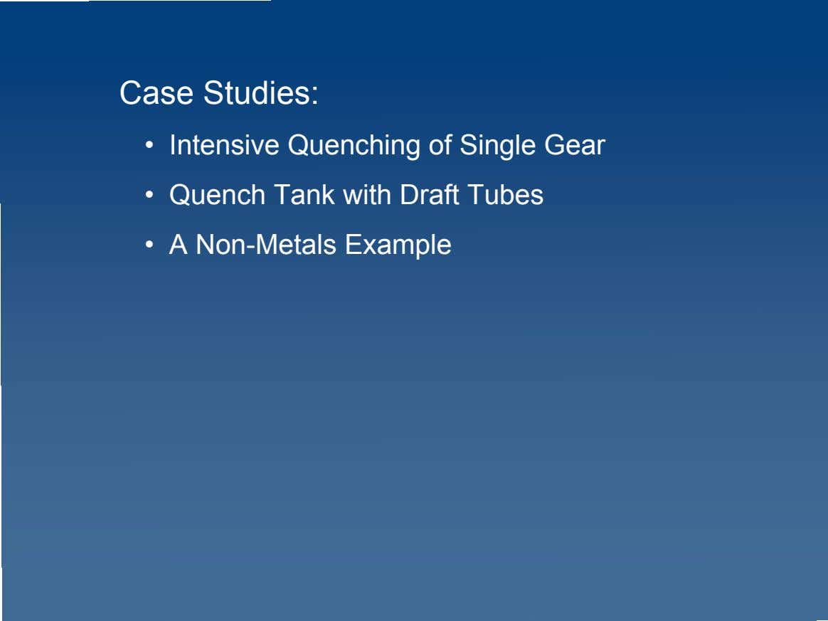 Case Studies: • Intensive Quenching of Single Gear • Quench Tank with Draft Tubes •