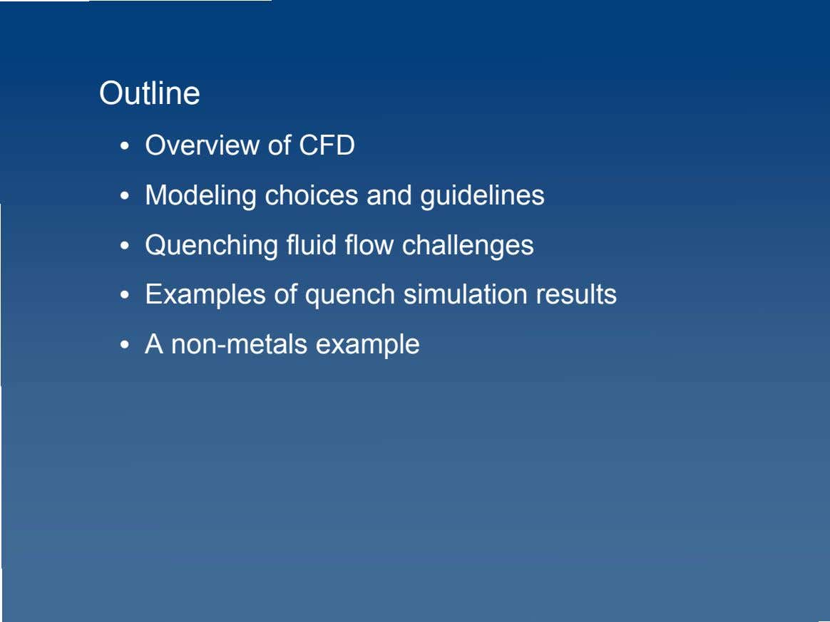 Outline • Overview of CFD • Modeling choices and guidelines • Quenching fluid flow challenges