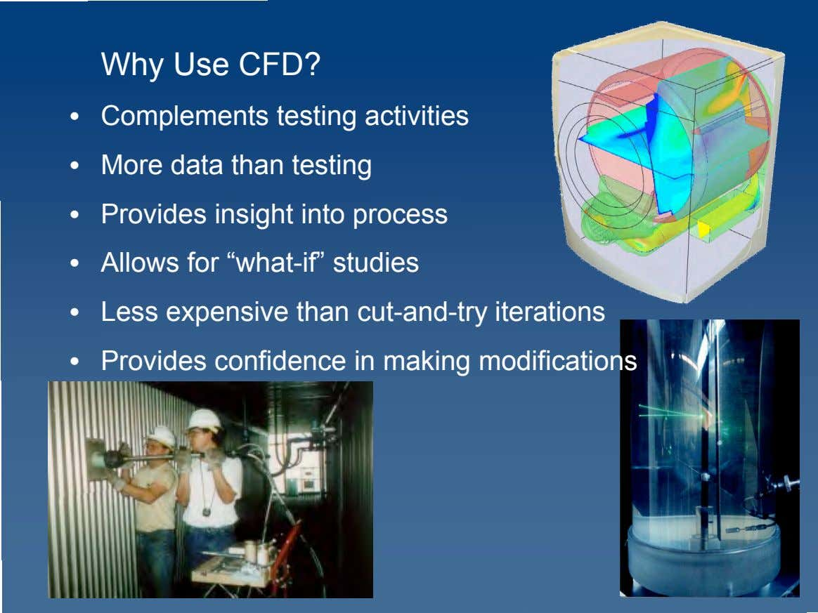 Why Use CFD? • Complements testing activities • More data than testing • Provides insight
