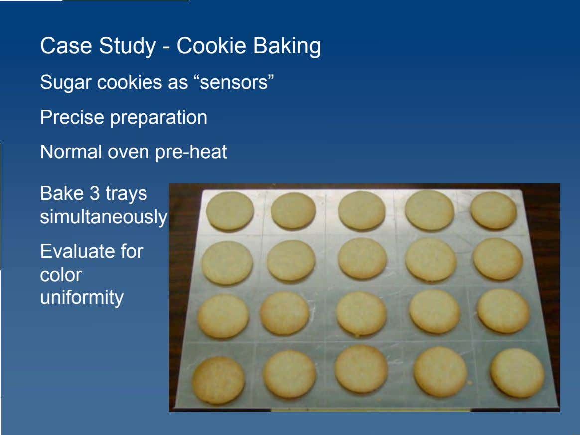 "Case Study - Cookie Baking Sugar cookies as ""sensors"" Precise preparation Normal oven pre-heat Bake"