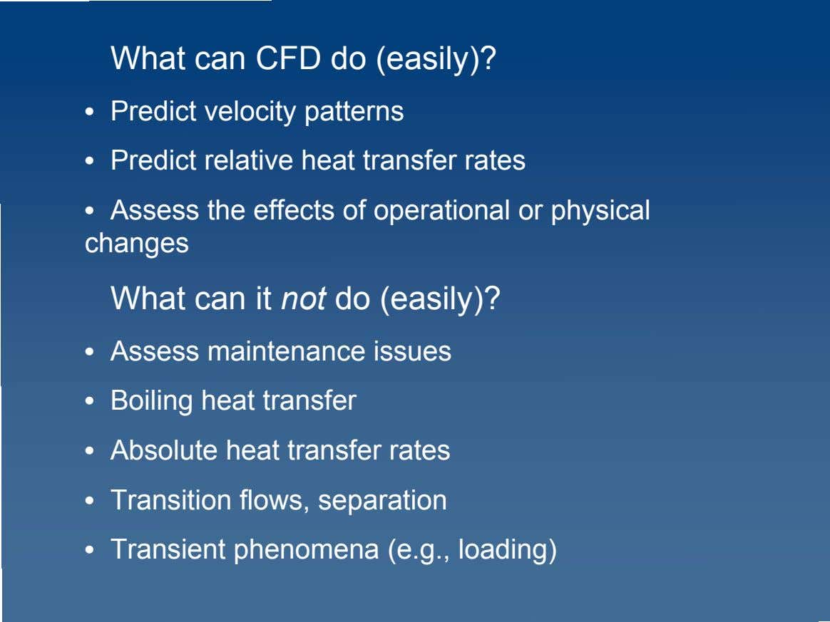 What can CFD do (easily)? • Predict velocity patterns • Predict relative heat transfer rates
