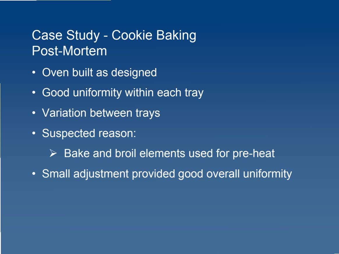 Case Study - Cookie Baking Post-Mortem • Oven built as designed • Good uniformity within