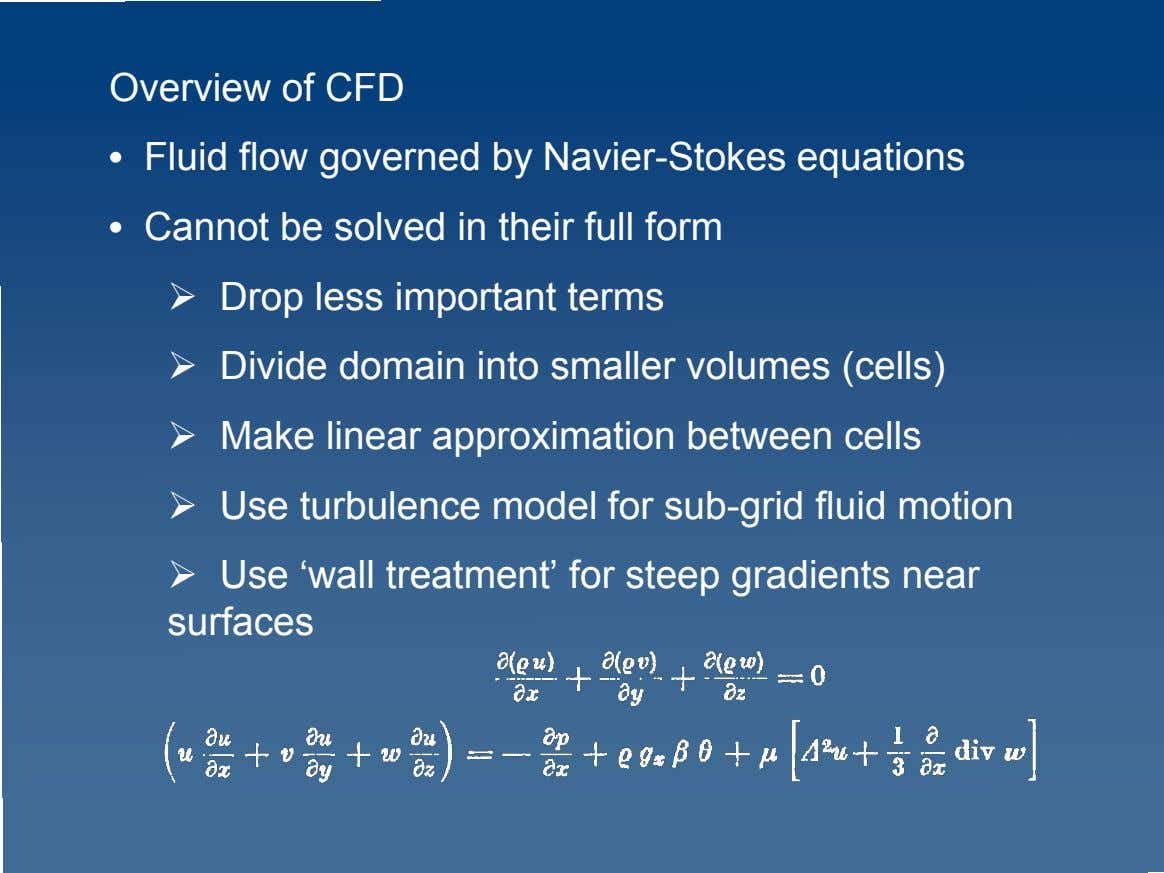 Overview of CFD • Fluid flow governed by Navier-Stokes equations • Cannot be solved in