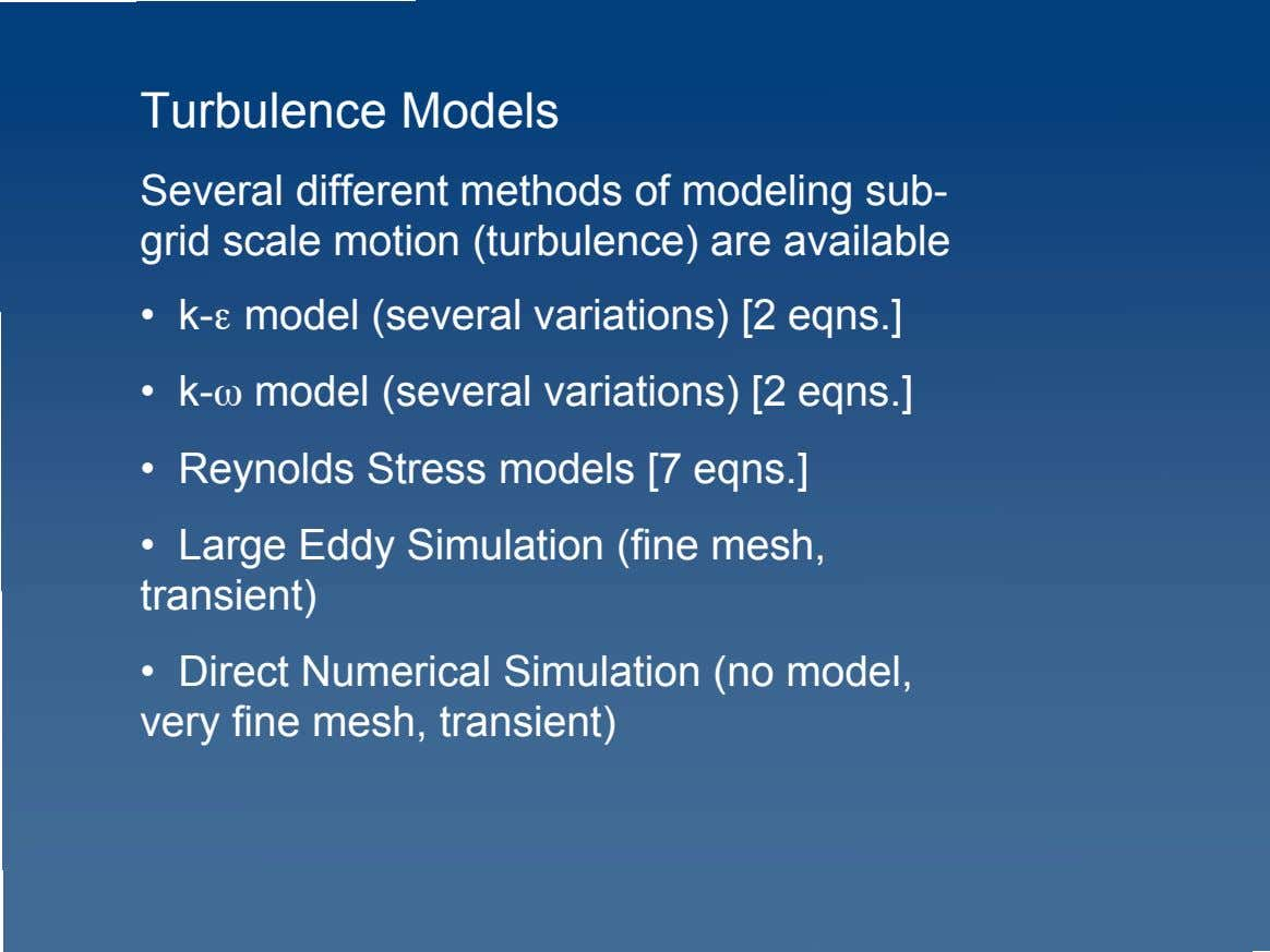 Turbulence Models Several different methods of modeling sub- grid scale motion (turbulence) are available •