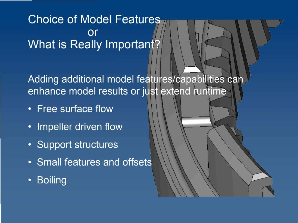 Choice of Model Features or What is Really Important? Adding additional model features/capabilities can enhance