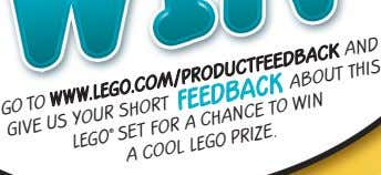 Go WWW.LEGO.com/productfeedback and your short give to us FEEDBACK about This for a chance to