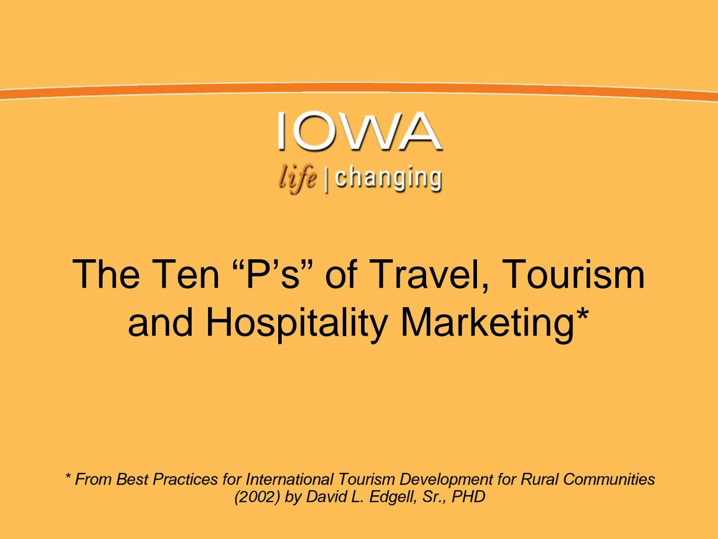 "The Ten ""P's"" of Travel, Tourism and Hospitality Marketing* * From Best Practices for International"