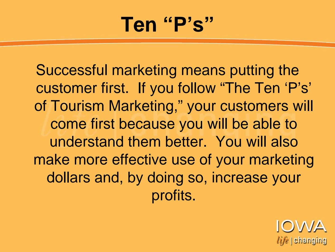 "Ten ""P's"" Successful marketing means putting the customer first. If you follow ""The Ten 'P's'"