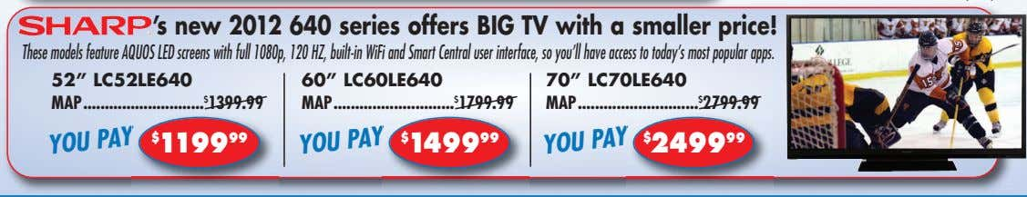 's new 2012 640 series offers BIG TV with a smaller price! These models feature