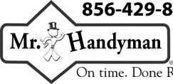 856-429-8991 On time. Done Right. For all your home repairs. Locally owned & operated. www.mrhandyman.com
