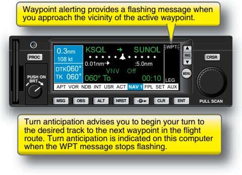 Waypoint alerting provides a flashing message when you approach the vicinity of the active waypoint.