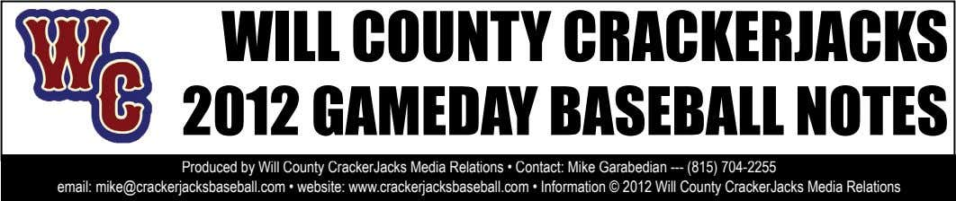 WILL COUNTY CRACKERJACKS 2012 GAMEDAY BASEBALL NOTES Produced by Will County CrackerJacks Media Relations •