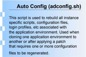 Auto Config (adconfig.sh) This script is used to rebuild all instance specific scripts, configuration files, login