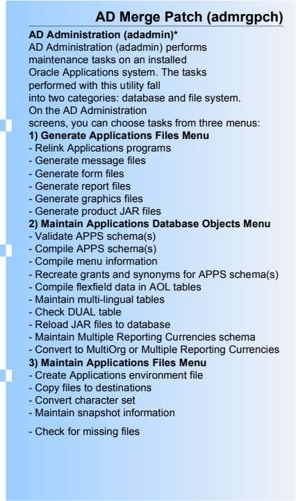AD Merge Patch (admrgpch) AD Administration (adadmin)* AD Administration (adadmin) performs maintenance tasks on an installed