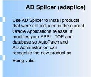 AD Splicer (adsplice) Use AD Splicer to install products that were not included in the current
