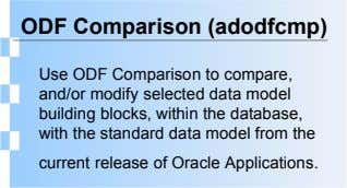 ODF Comparison (adodfcmp) Use ODF Comparison to compare, and/or modify selected data model building blocks, within