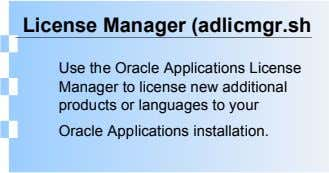 License Manager (adlicmgr.sh Use the Oracle Applications License Manager to license new additional products or languages