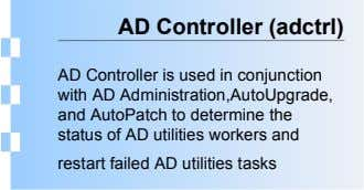 AD Controller (adctrl) AD Controller is used in conjunction with AD Administration,AutoUpgrade, and AutoPatch to determine