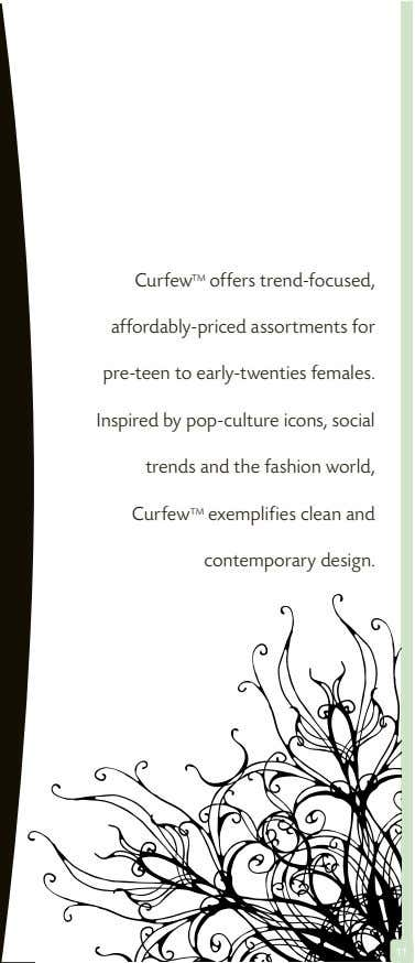 Curfew TM offers trend-focused, affordably-priced assortments for pre-teen to early-twenties females. Inspired by