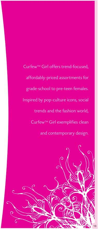 Curfew TM Girl offers trend-focused, affordably-priced assortments for grade-school to pre-teen females. Inspired by