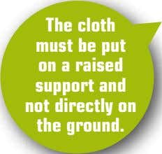 The cloth must be put on a raised support and not directly on the ground.