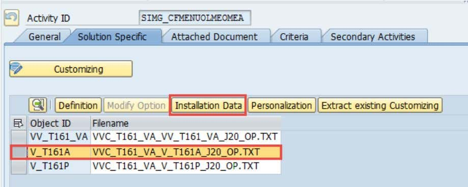 Select Activity ID SIMG_CFMENUOLMEOMEA then choose Solution Specific tab. Choose object ID V_T161A then choose Installation