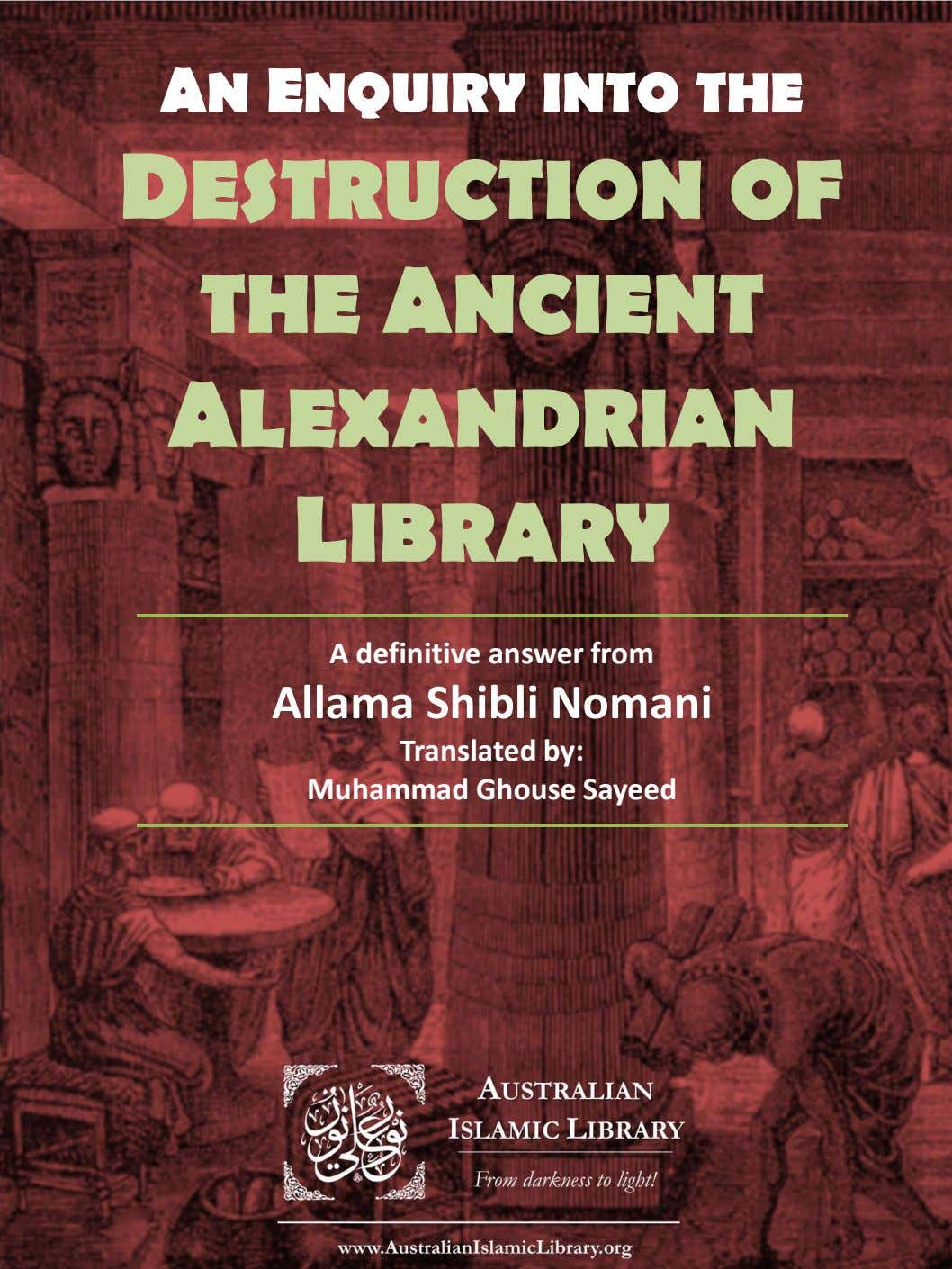 AN ENQUIRY INTO THE DESTRUCTION OF THE ANCIENT ALEXANDRIAN LIBRARY A definitive answer from Allama