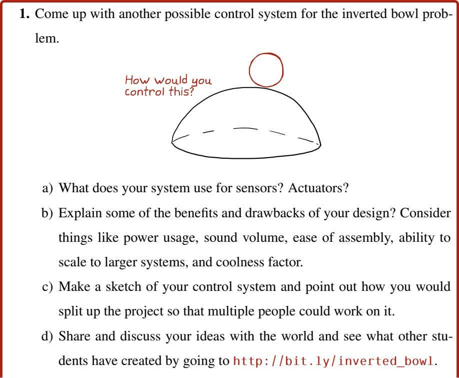 1. Come up with another possible control system for the inverted bowl prob- lem. a)
