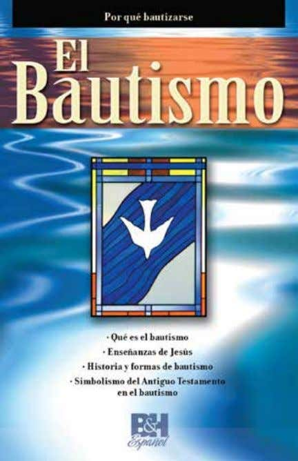 are also available covering a broad range of issues. El Bautismo (baptism) ISBN: 978-1-4336-7943-8 Novedades
