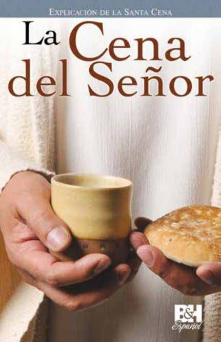 este exhibidor. ask how you can receive this display. la Cena del Señor (the lord's supper)