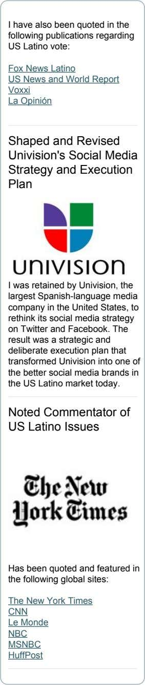 I have also been quoted in the following publications regarding US Latino vote: Fox News