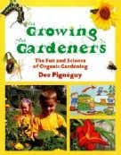 Books for Students Growing Gardeners: The fun and science of organic gardening Dee Pignéguy Book description
