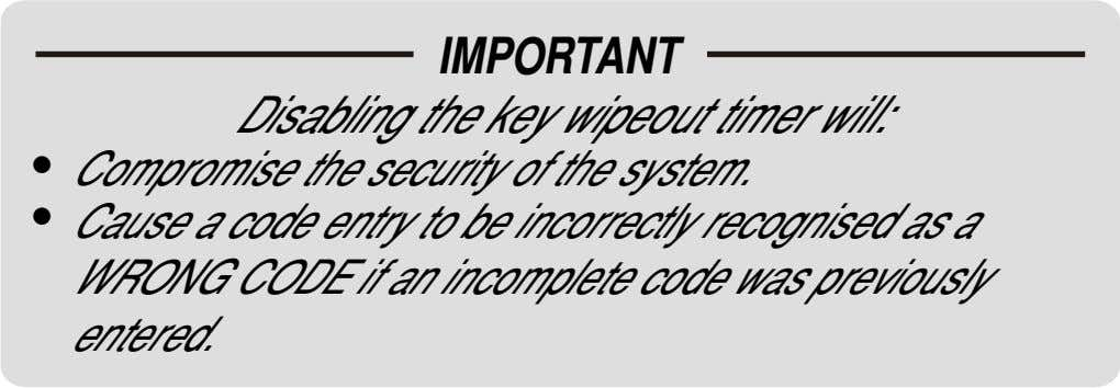 IMPORTANT Disabling the key wipeout timer will: ! Compromise the security of the system. !