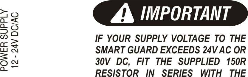 IMPORTANT IF YOUR SUPPLY VOLTAGE TO THE SMART GUARD EXCEEDS 24V AC OR 30V DC,