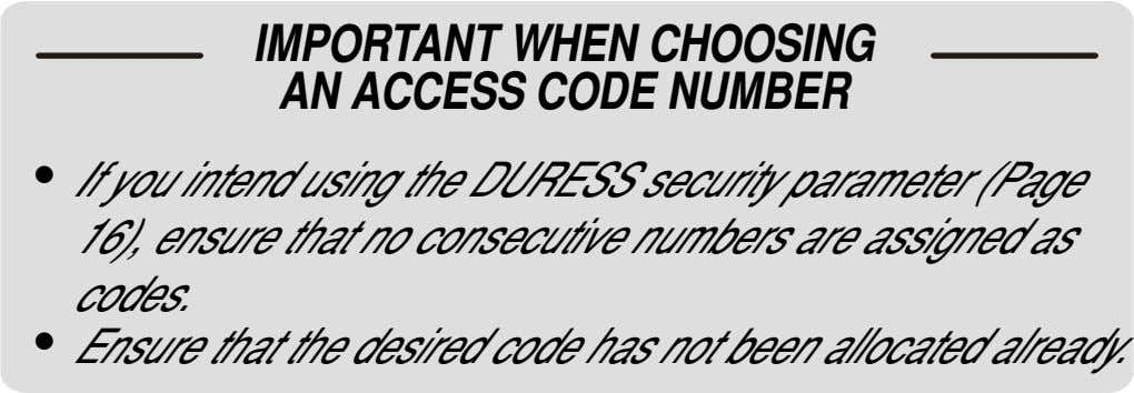 IMPORTANT WHEN CHOOSING AN ACCESS CODE NUMBER ! If you intend using the DURESS security