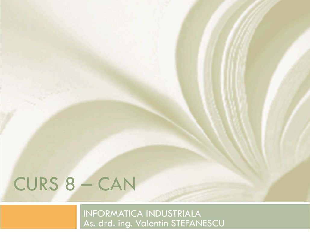 CURS 8 – CAN INFORMATICA INDUSTRIALA As. drd. ing. Valentin STEFANESCU