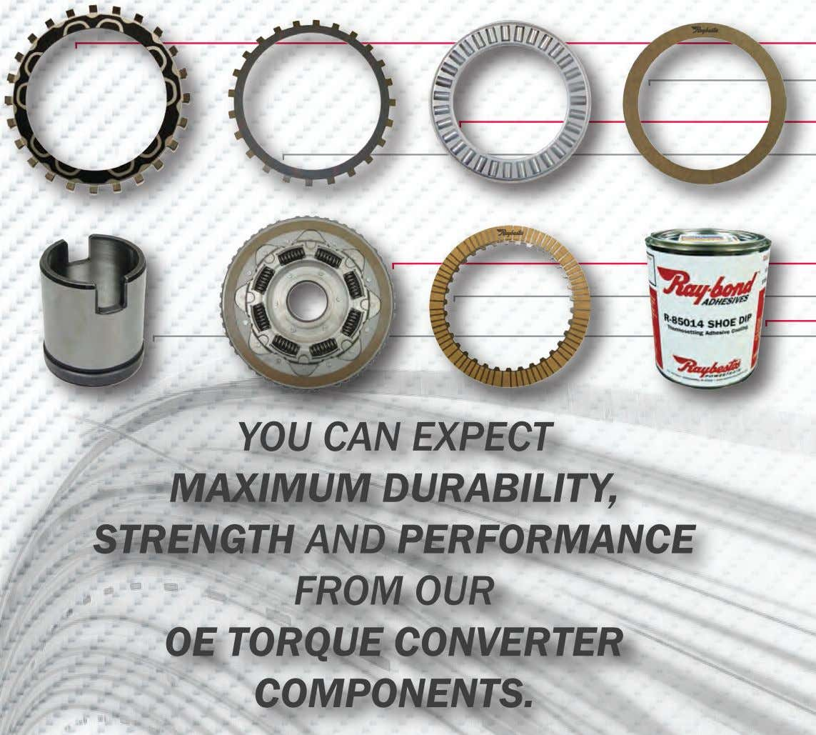 YOU CAN EXPECT MAXIMUM DURABILITY, STRENGTH AND PERFORMANCE FROM OUR OE TORQUE CONVERTER COMPONENTS.