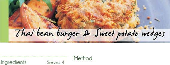 Thai bean burger & Sweet potato wedges Method Ingredients Serves 4